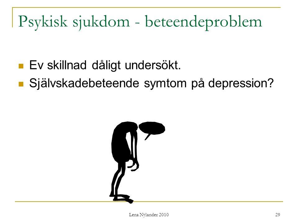 Lena Nylander 2010 29 Psykisk sjukdom - beteendeproblem Ev skillnad dåligt undersökt.
