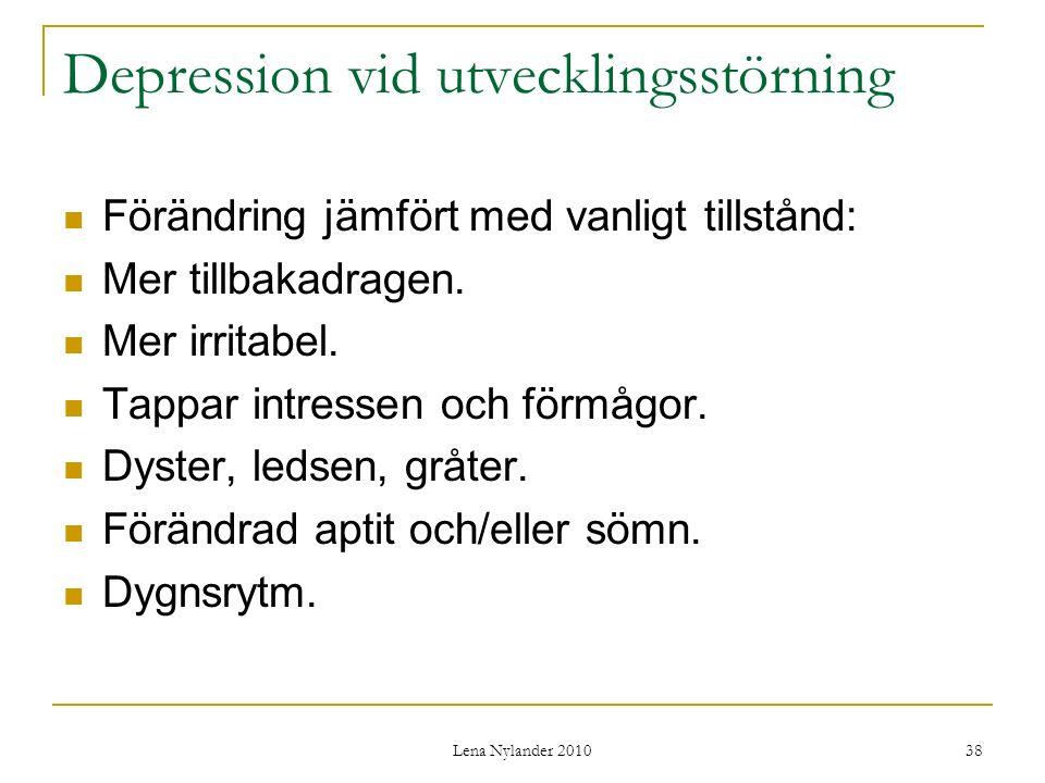 Lena Nylander 2010 38 Depression vid utvecklingsstörning Förändring jämfört med vanligt tillstånd: Mer tillbakadragen.