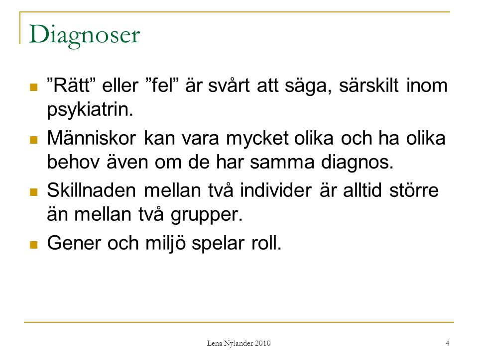 Lena Nylander 2010 65 Tourettes syndrom Diagnosen innebär att man har tics /minst 2 motoriska och 1 vokalt/ som debuterat före 18 års ålder och inte beror på något annat.