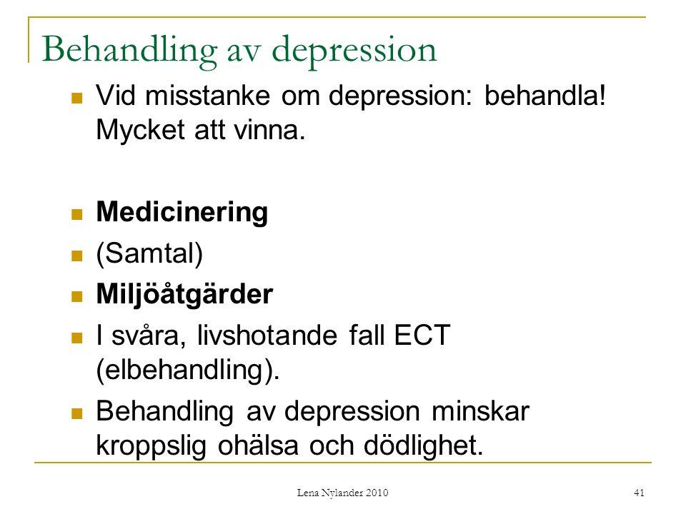 Lena Nylander 2010 41 Behandling av depression Vid misstanke om depression: behandla.