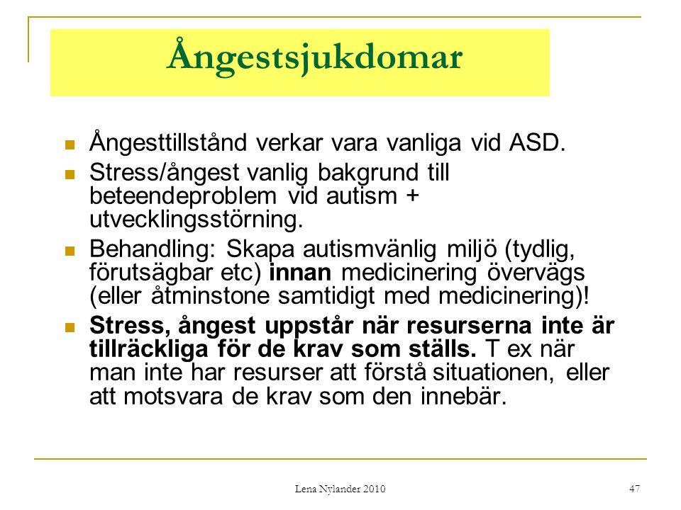 Lena Nylander 2010 47 Ångestsjukdomar Ångesttillstånd verkar vara vanliga vid ASD.