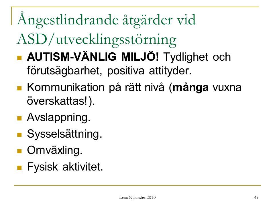 Lena Nylander 2010 49 Ångestlindrande åtgärder vid ASD/utvecklingsstörning AUTISM-VÄNLIG MILJÖ.
