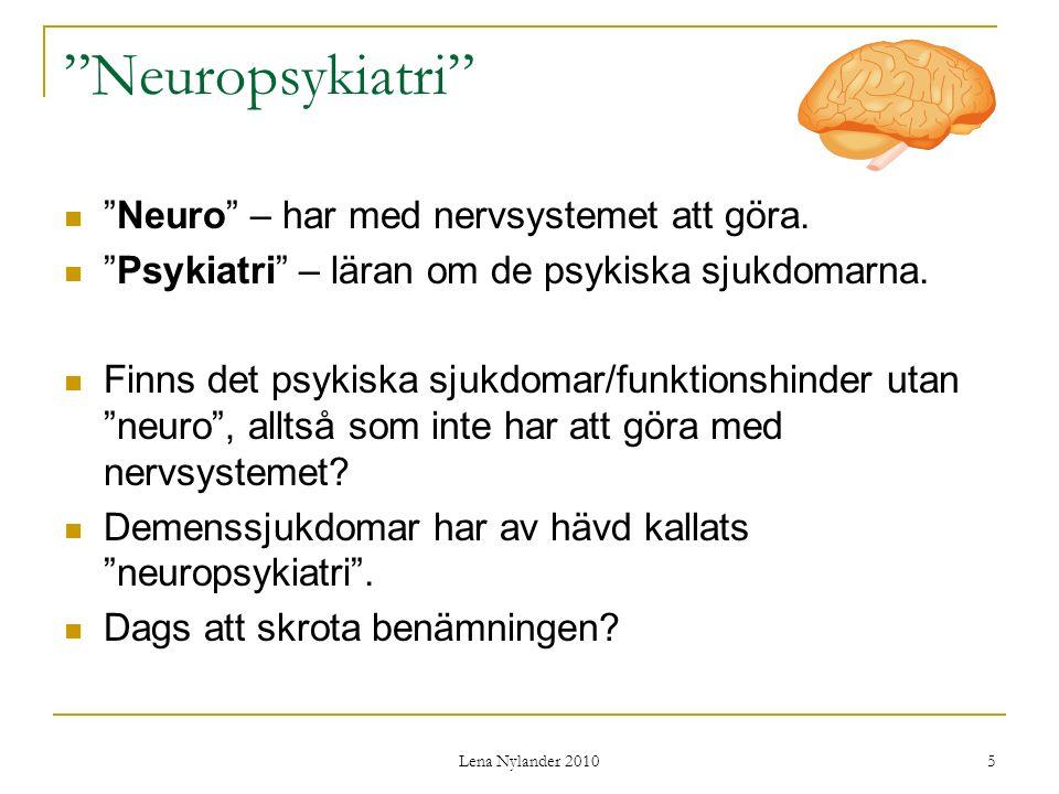 Lena Nylander 2010 6 Neuropsykiatriskt synsätt All psykiatri är neuropsykiatri, dvs har med hjärnan att göra.