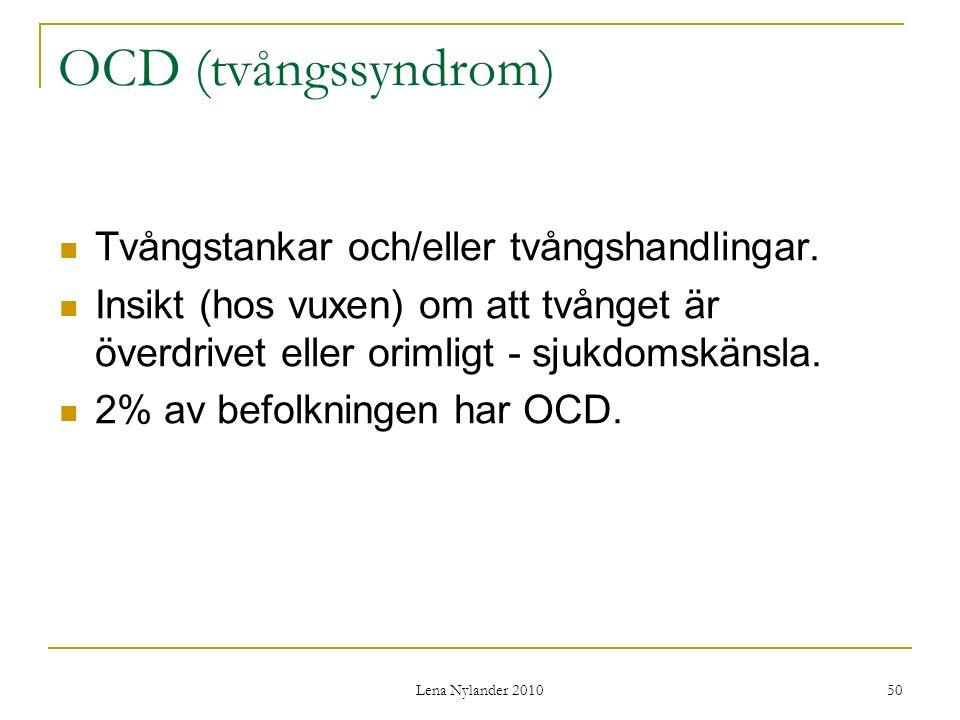 Lena Nylander 2010 50 OCD (tvångssyndrom) Tvångstankar och/eller tvångshandlingar.