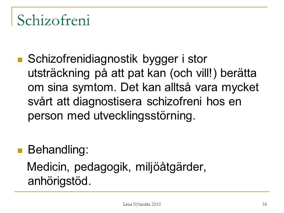Lena Nylander 2010 56 Schizofreni Schizofrenidiagnostik bygger i stor utsträckning på att pat kan (och vill!) berätta om sina symtom.