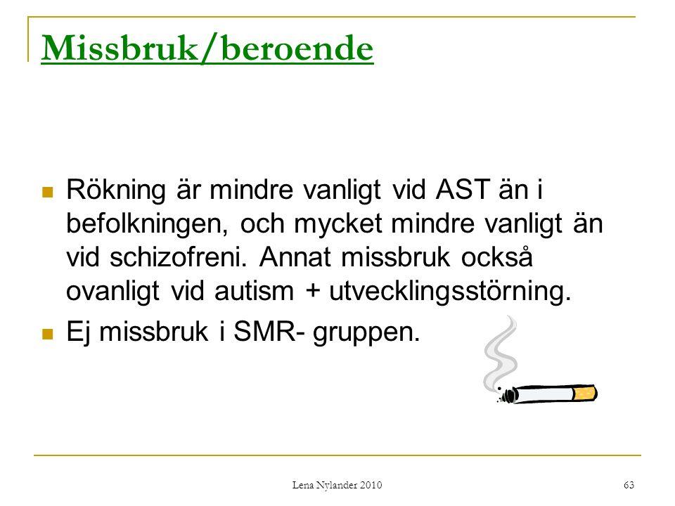Lena Nylander 2010 63 Missbruk/beroende Rökning är mindre vanligt vid AST än i befolkningen, och mycket mindre vanligt än vid schizofreni.