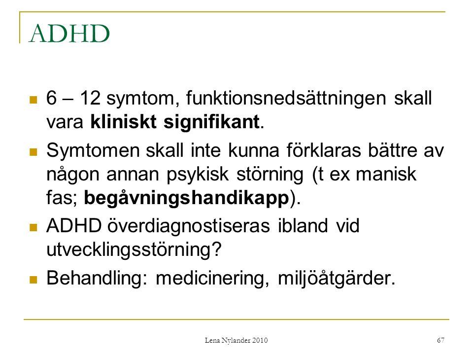 Lena Nylander 2010 67 ADHD 6 – 12 symtom, funktionsnedsättningen skall vara kliniskt signifikant.