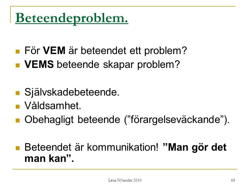 Lena Nylander 2010 68 Beteendeproblem. För VEM är beteendet ett problem.