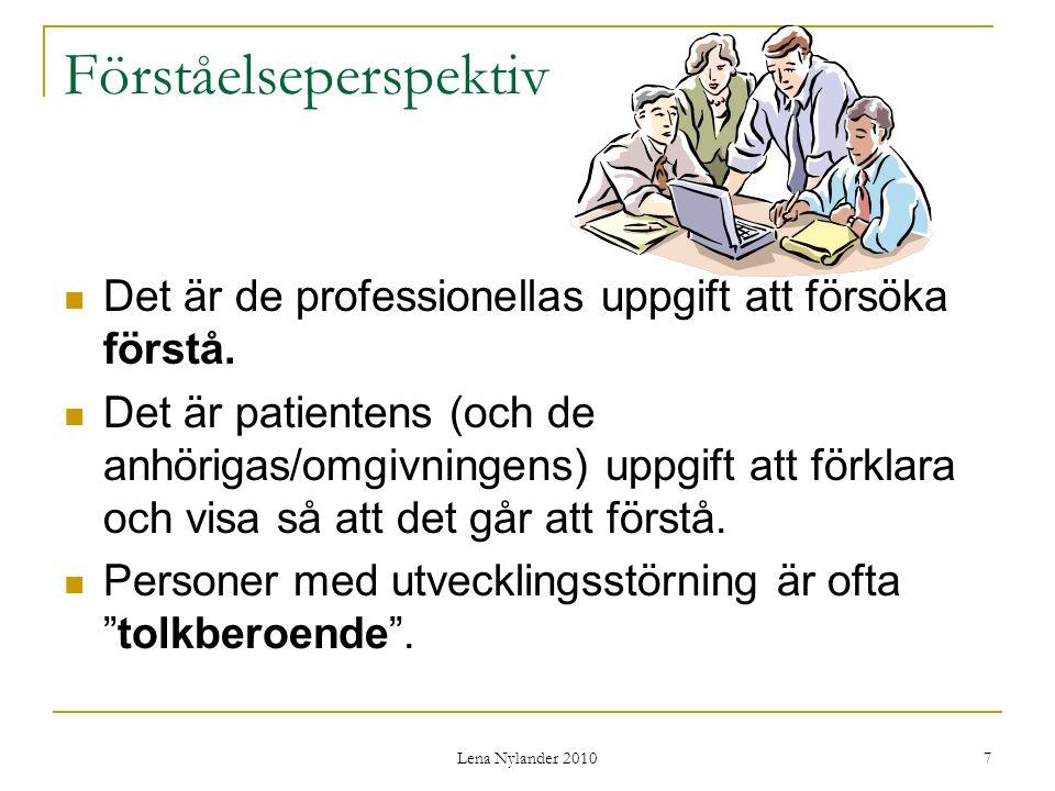 Lena Nylander 2010 7 Förståelseperspektiv Det är de professionellas uppgift att försöka förstå.