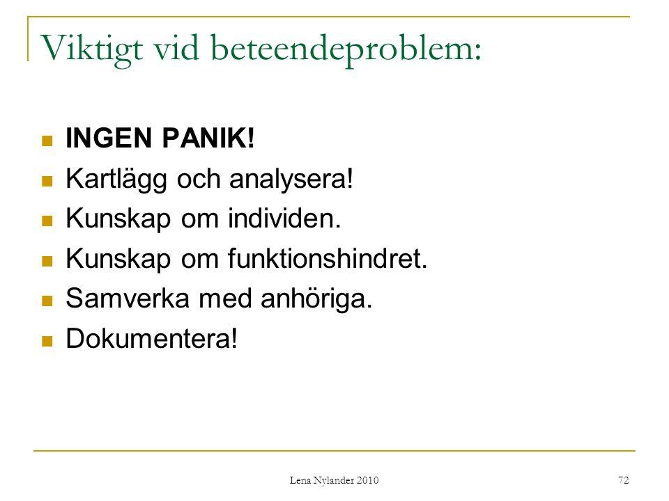 Lena Nylander 2010 72 Viktigt vid beteendeproblem: INGEN PANIK.