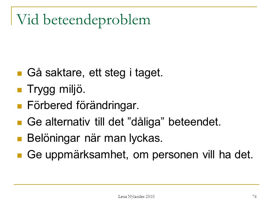 Lena Nylander 2010 76 Vid beteendeproblem Gå saktare, ett steg i taget.