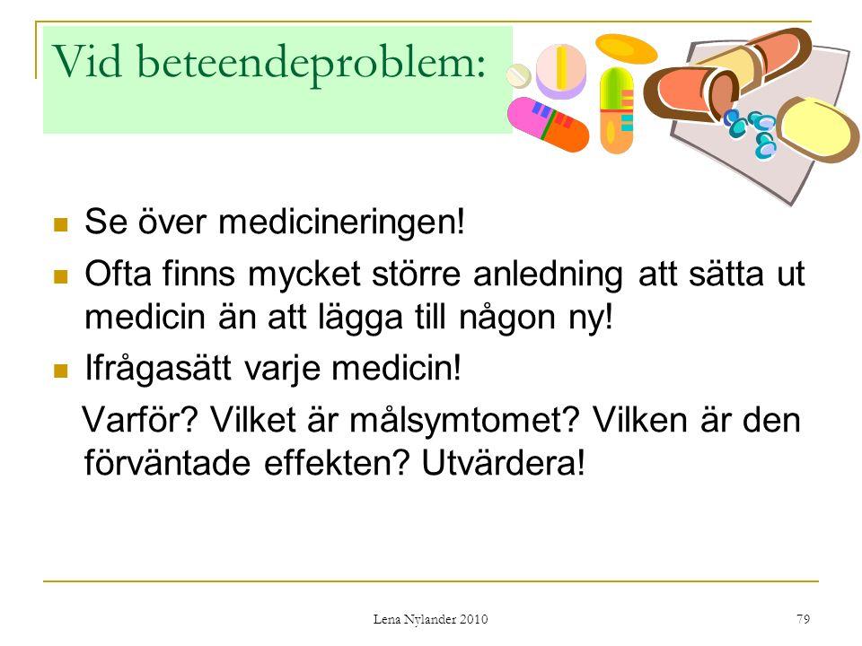 Lena Nylander 2010 79 Vid beteendeproblem: Se över medicineringen.