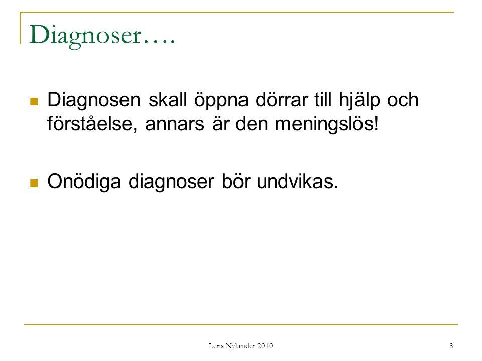 Lena Nylander 2010 9 Diagnostik Vid demens (till skillnad från annan psykisk sjukdom) kan diagnosen verifieras genom obduktion.