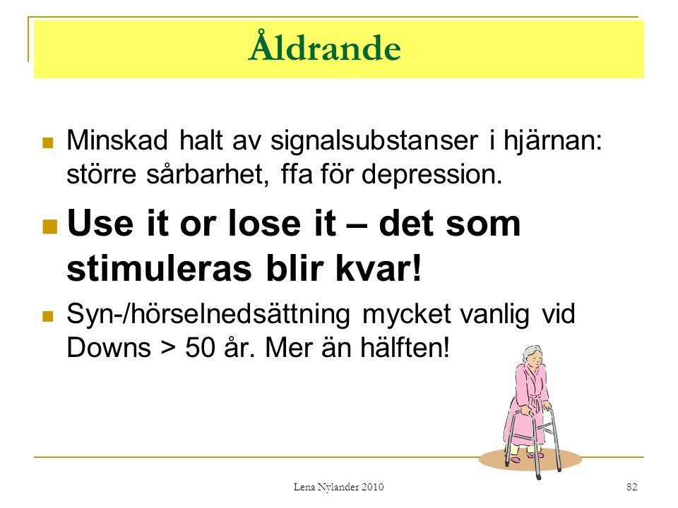 Lena Nylander 2010 82 Åldrande Minskad halt av signalsubstanser i hjärnan: större sårbarhet, ffa för depression.