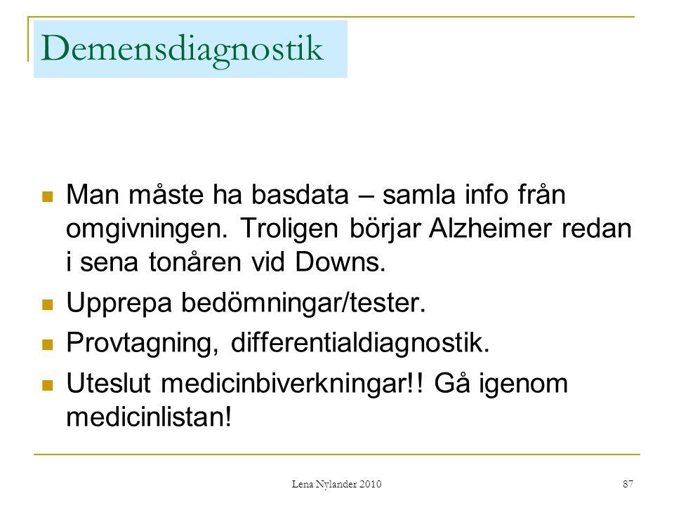 Lena Nylander 2010 87 Demensdiagnostik Man måste ha basdata – samla info från omgivningen.