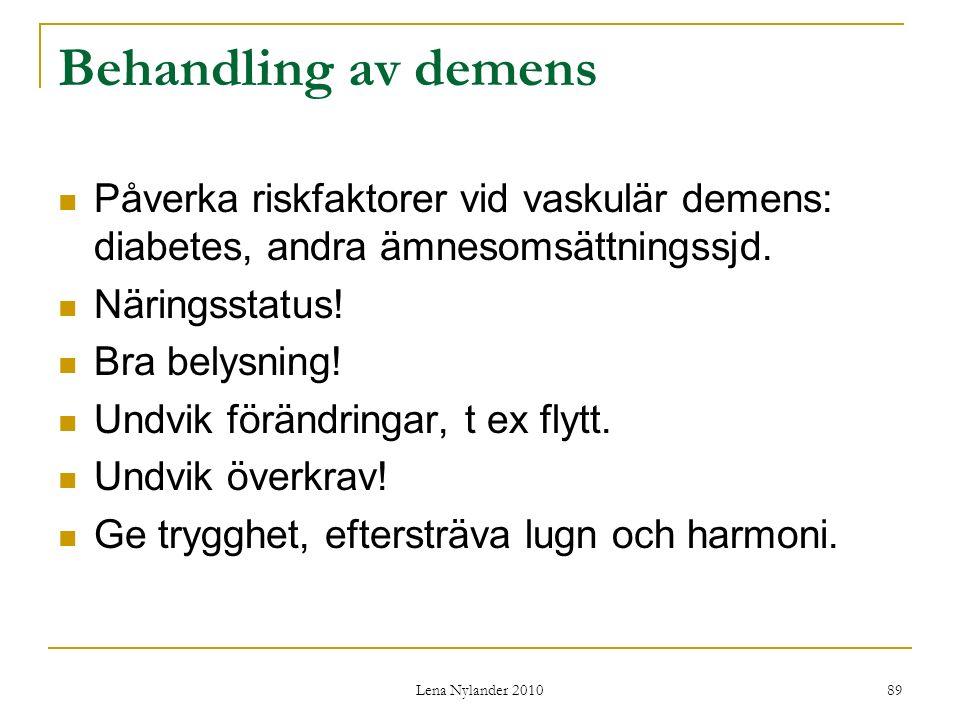 Lena Nylander 2010 89 Behandling av demens Påverka riskfaktorer vid vaskulär demens: diabetes, andra ämnesomsättningssjd.