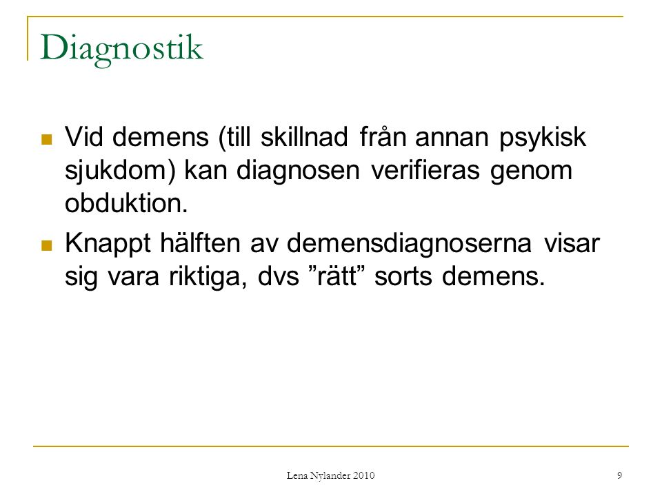 Lena Nylander 2010 40 Kroppsliga orsaker till depressiva symtom Bristsjukdomar (Fe, B12, folat, Ca).