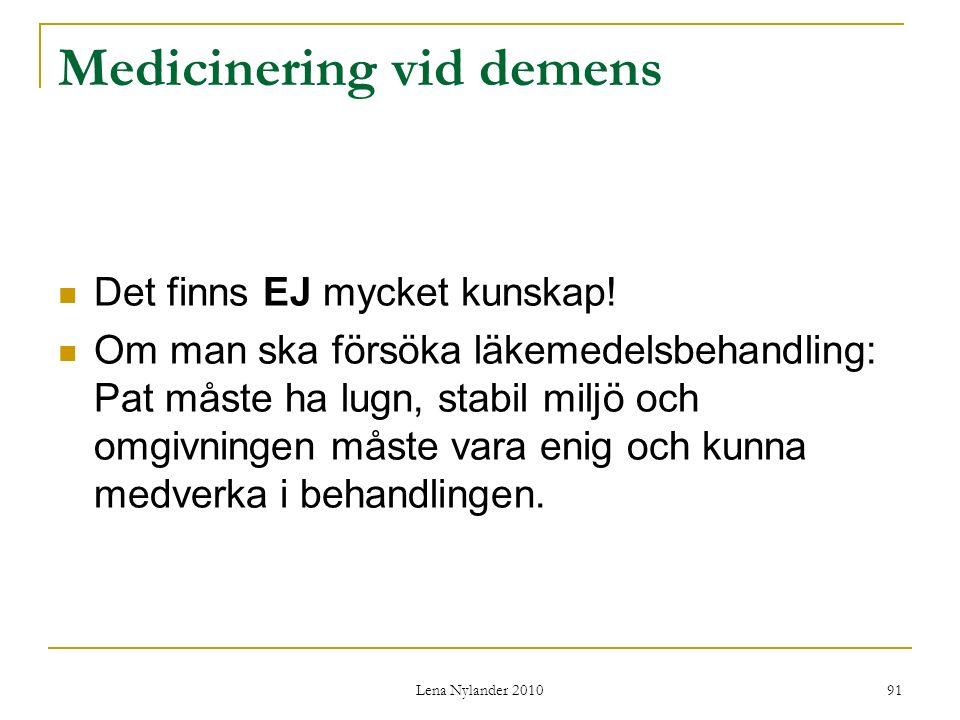 Lena Nylander 2010 91 Medicinering vid demens Det finns EJ mycket kunskap.