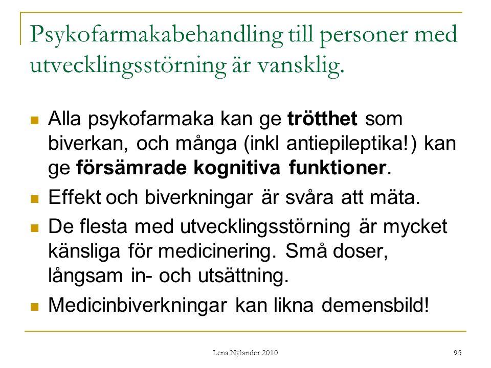Lena Nylander 2010 95 Psykofarmakabehandling till personer med utvecklingsstörning är vansklig.