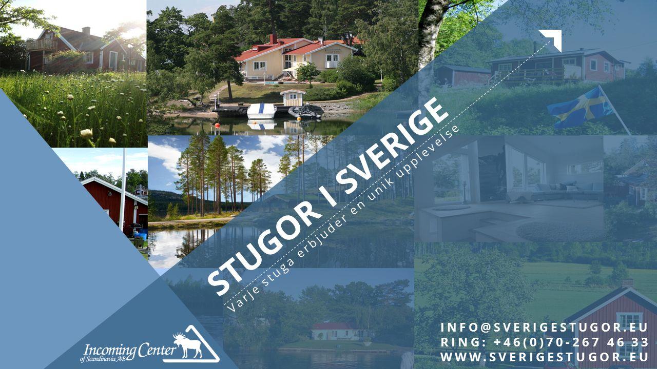 INFO@SVERIGESTUGOR.EU RING: +46(0)70-267 46 33 WWW.SVERIGESTUGOR.EU STUGOR I SVERIGE Varje stuga erbjuder en unik upplevelse