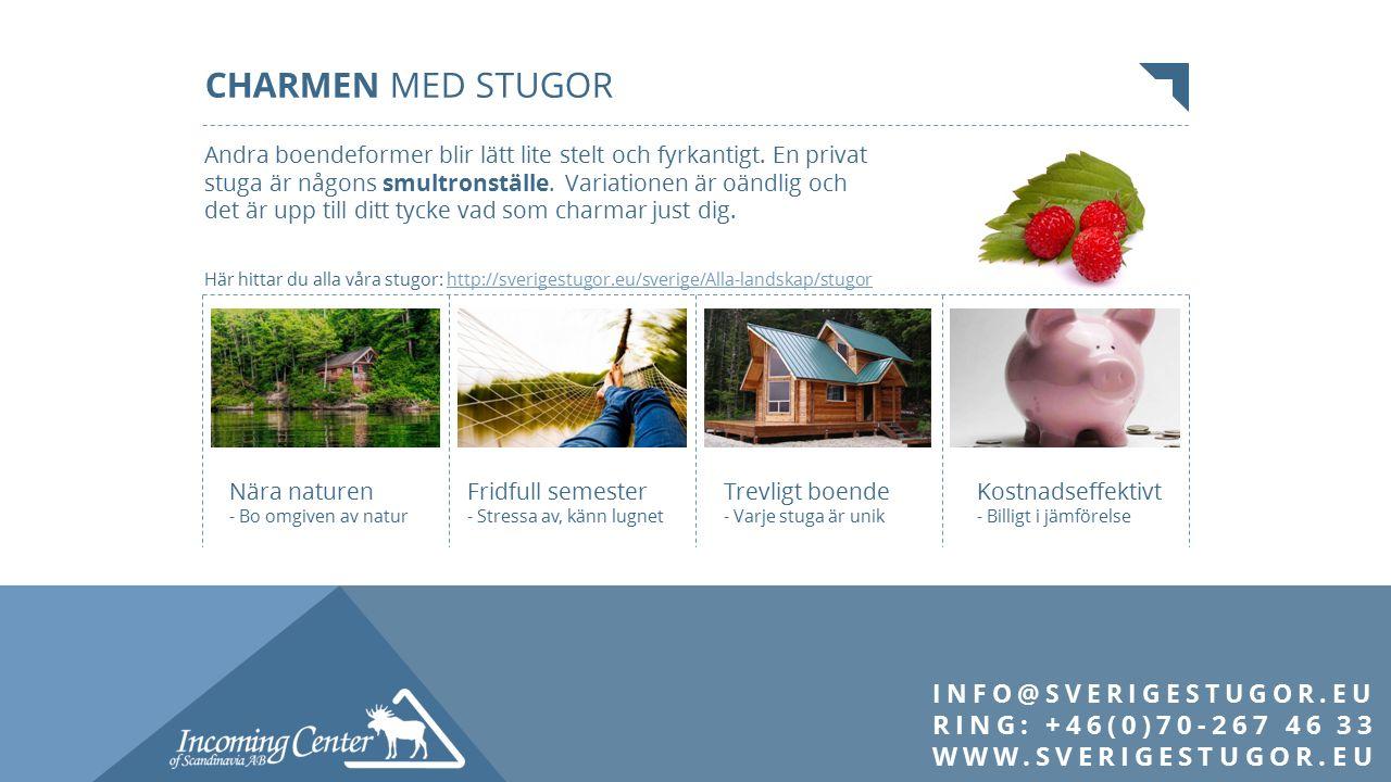 INFO@SVERIGESTUGOR.EU RING: +46(0)70-267 46 33 WWW.SVERIGESTUGOR.EU Andra boendeformer blir lätt lite stelt och fyrkantigt.