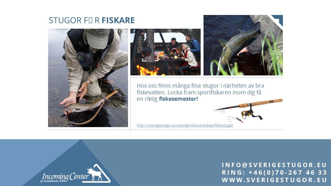 INFO@SVERIGESTUGOR.EU RING: +46(0)70-267 46 33 WWW.SVERIGESTUGOR.EU Hos oss finns många fina stugor i närheten av bra fiskevatten. Locka fram sportfis