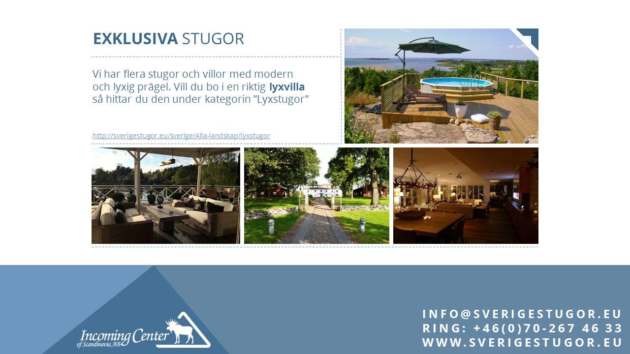 INFO@SVERIGESTUGOR.EU RING: +46(0)70-267 46 33 WWW.SVERIGESTUGOR.EU Vi har flera stugor och villor med modern och lyxig prägel.