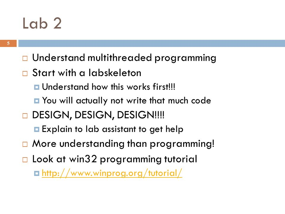 Lab 2 5  Understand multithreaded programming  Start with a labskeleton  Understand how this works first!!!  You will actually not write that much