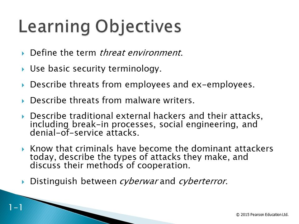 © 2015 Pearson Education Ltd.  Define the term threat environment.  Use basic security terminology.  Describe threats from employees and ex-employe