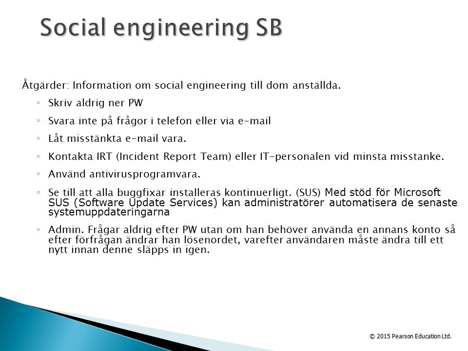© 2015 Pearson Education Ltd.Åtgärder: Information om social engineering till dom anställda.