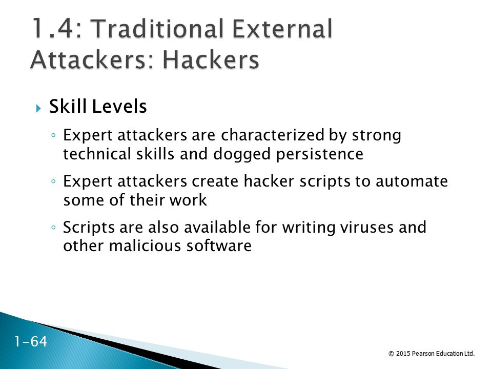 © 2015 Pearson Education Ltd.  Skill Levels ◦ Expert attackers are characterized by strong technical skills and dogged persistence ◦ Expert attackers