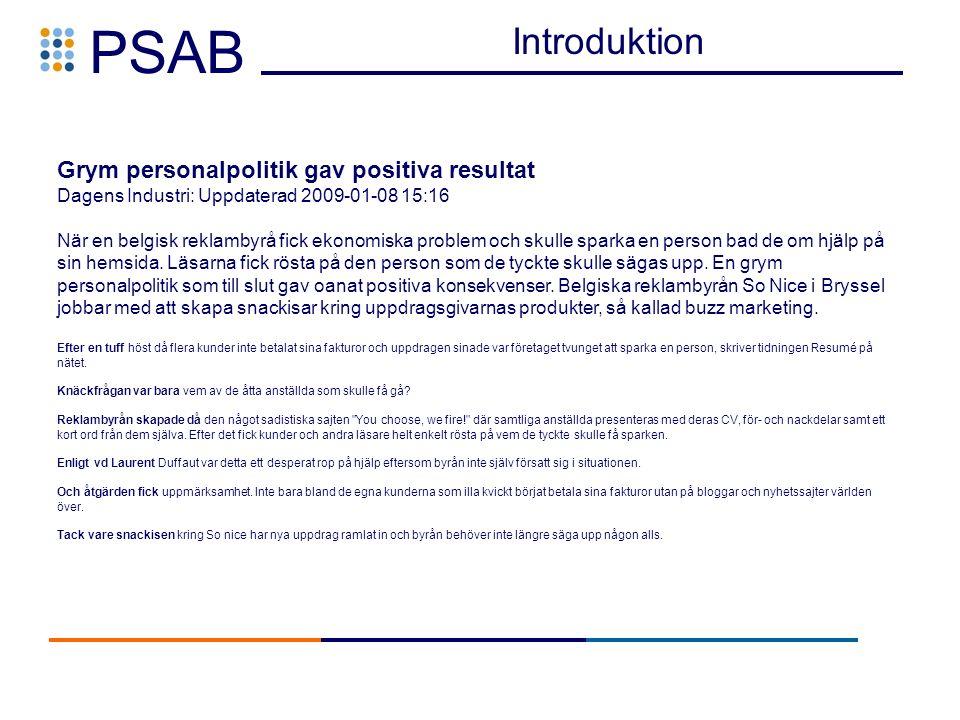 PSAB Grym personalpolitik gav positiva resultat Dagens Industri: Uppdaterad 2009-01-08 15:16 När en belgisk reklambyrå fick ekonomiska problem och skulle sparka en person bad de om hjälp på sin hemsida.