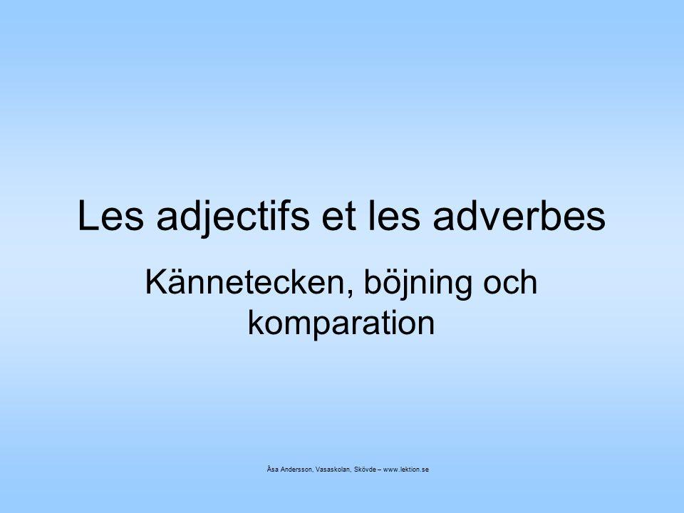 Les adjectifs et les adverbes Kännetecken, böjning och komparation Åsa Andersson, Vasaskolan, Skövde – www.lektion.se