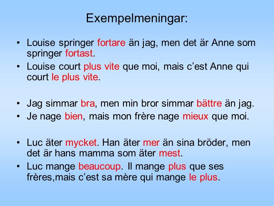 Exempelmeningar: Louise springer fortare än jag, men det är Anne som springer fortast.