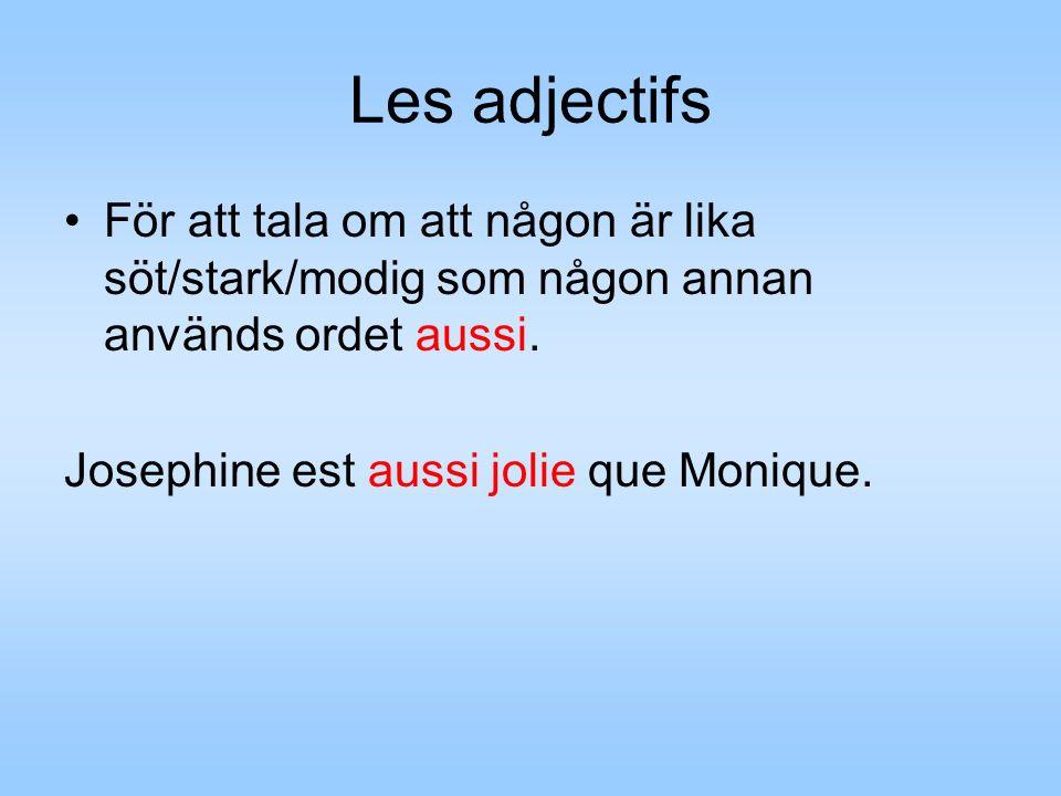 Les adjectifs För att tala om att någon är lika söt/stark/modig som någon annan används ordet aussi.