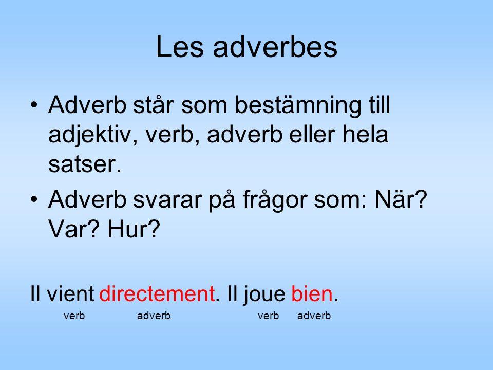 Les adverbes Adverb står som bestämning till adjektiv, verb, adverb eller hela satser.