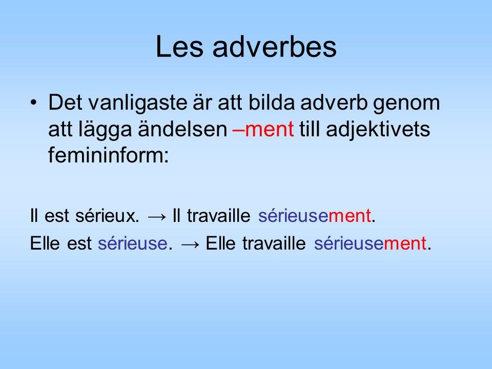 Les adverbes Det vanligaste är att bilda adverb genom att lägga ändelsen –ment till adjektivets femininform: Il est sérieux.
