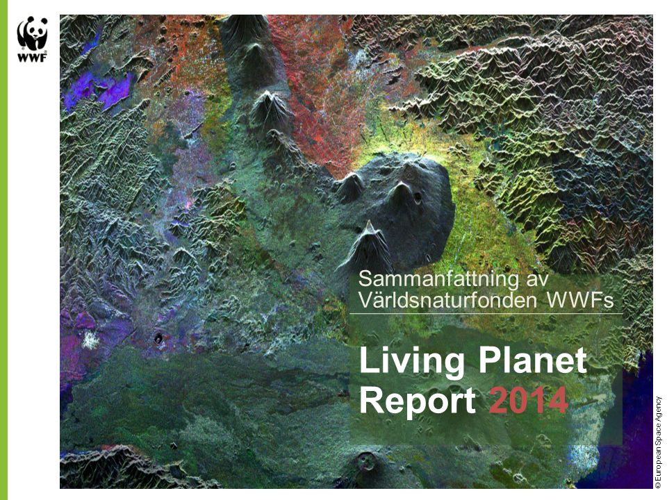 © European Space Agency Living Planet Report 2014 Sammanfattning av Världsnaturfonden WWFs