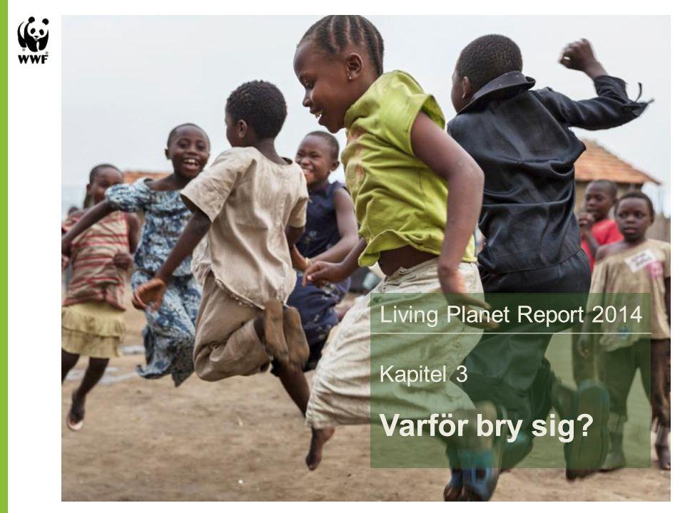 Living Planet Report 2014 Sammanfattning av Världsnaturfonden WWFs Kapitel 1 Planetens tillstånd Living Planet Report 2014 Kapitel 1 Planetens tillstånd Living Planet Report 2014 Kapitel 3 Varför bry sig.