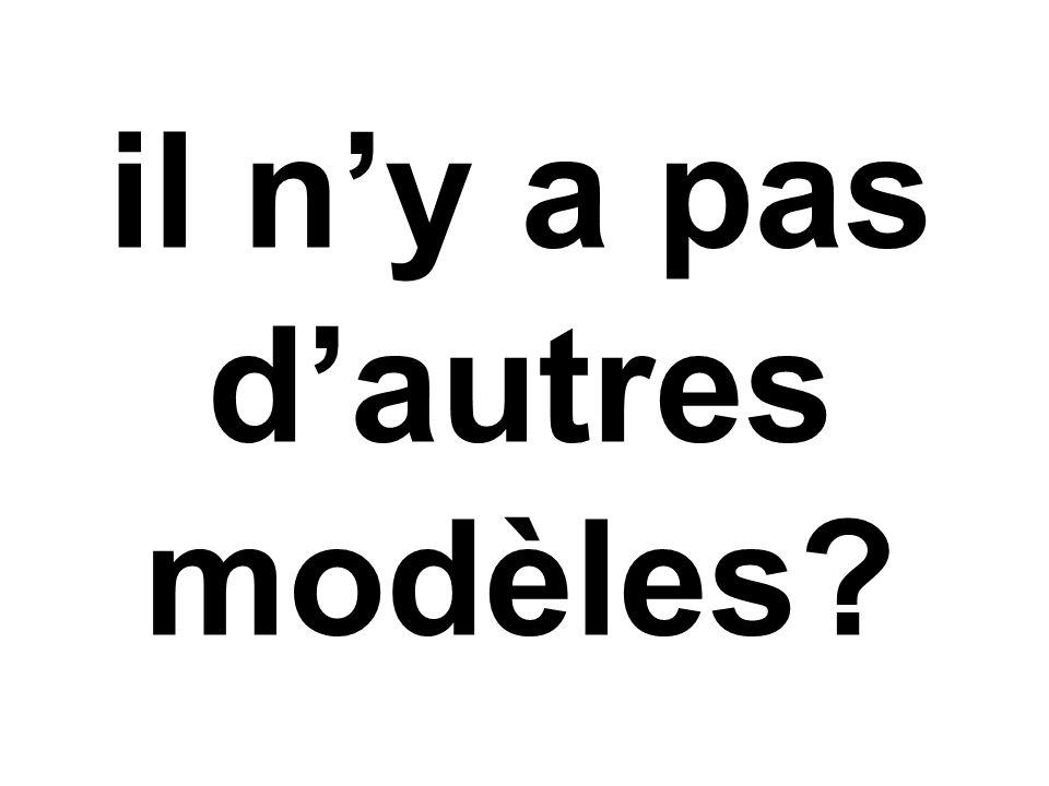 il n'y a pas d'autres modèles?