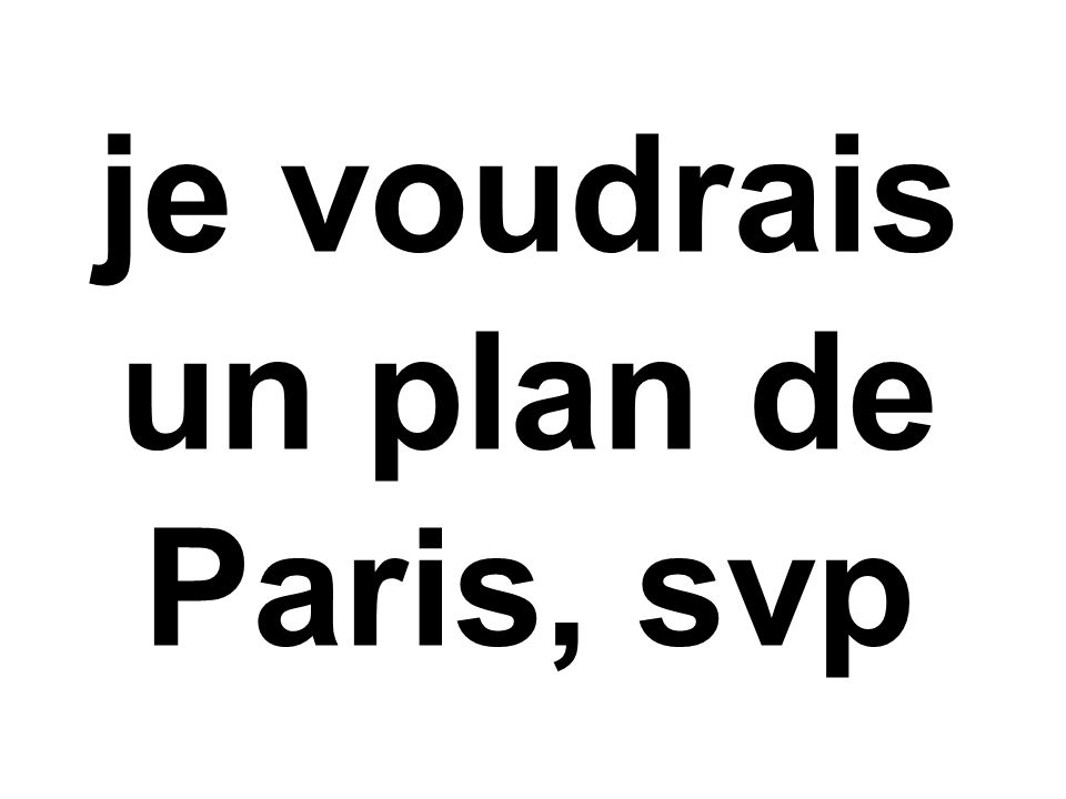 je voudrais un plan de Paris, svp
