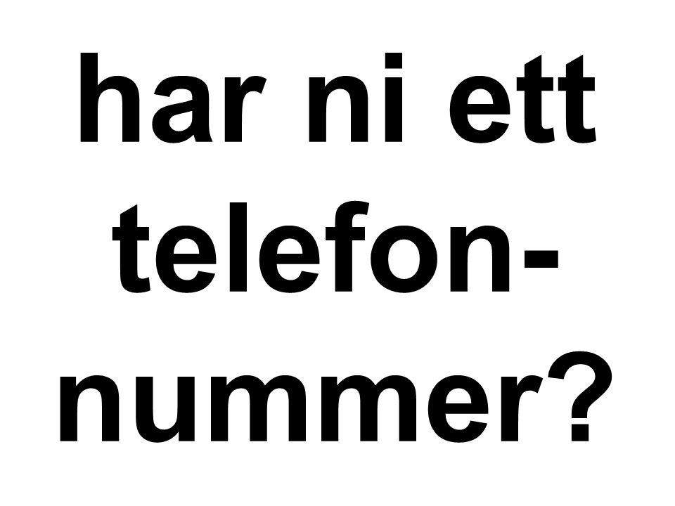 har ni ett telefon- nummer?