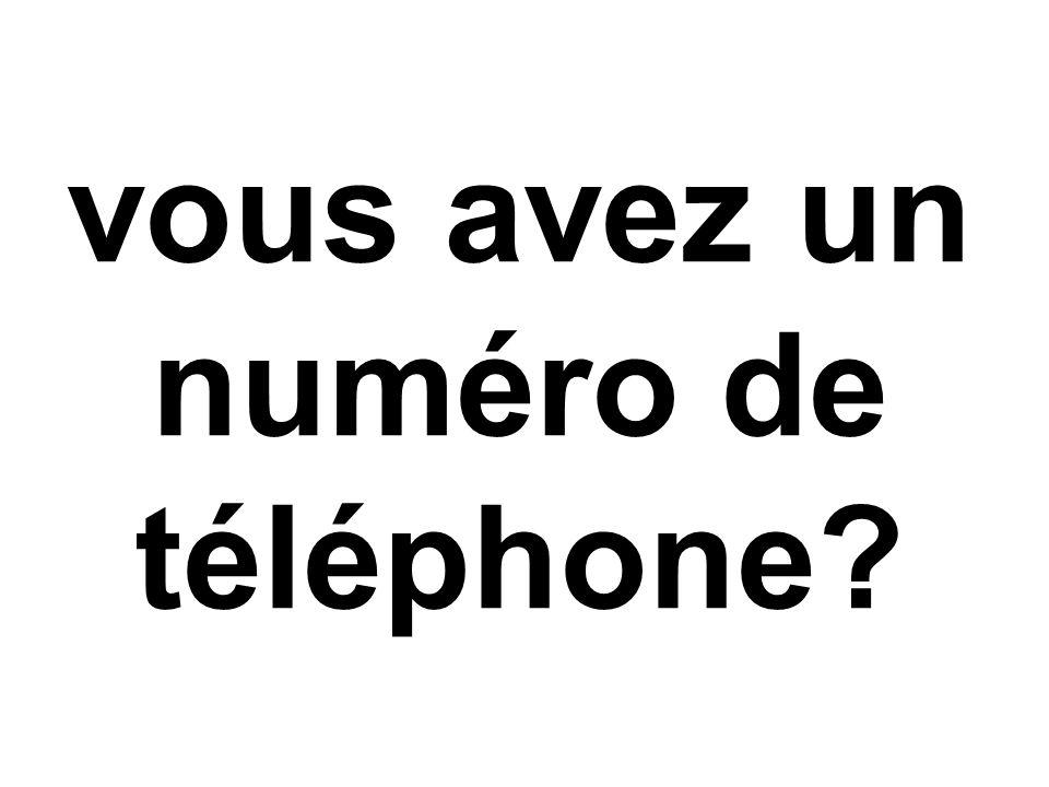 vous avez un numéro de téléphone?
