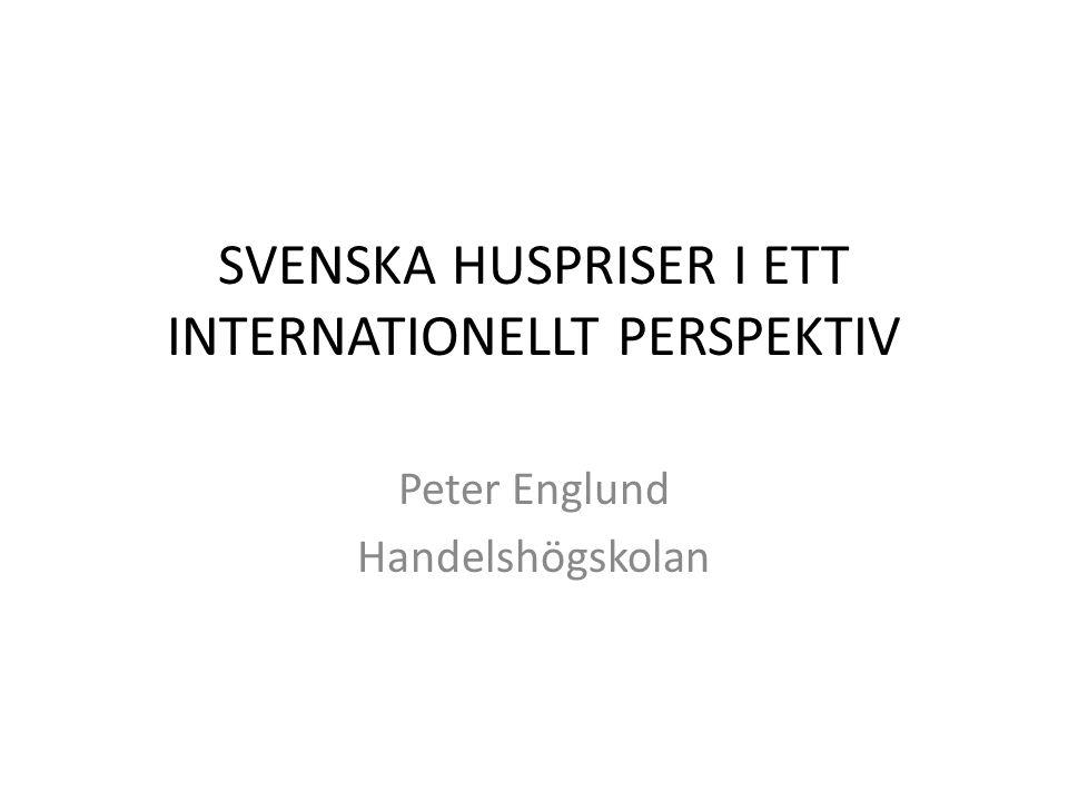 SVENSKA HUSPRISER I ETT INTERNATIONELLT PERSPEKTIV Peter Englund Handelshögskolan