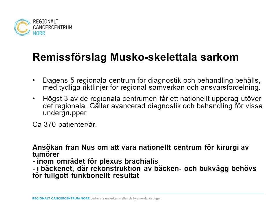 Remissförslag Musko-skelettala sarkom Dagens 5 regionala centrum för diagnostik och behandling behålls, med tydliga riktlinjer för regional samverkan och ansvarsfördelning.
