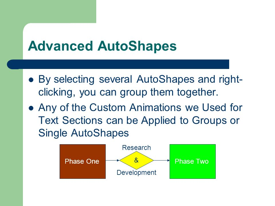 AutoShapes AutoShapes are Convenient for Making Quick Illustrations or Diagrams such as Flow Charts Go to Insert and place your Mouse Over Picture Select AutoShapes and a Small Floating Menu Will Appear in the Editing Area Click on a Category of AutoShapes to see what Shapes are Available Click the Desired Shape from the Drop-Down and Draw it on Your Screen After Drawing an AutoShape, you and Position and Resize it as you Please Double-Click on an AutoShape to Change its Color and Other Options