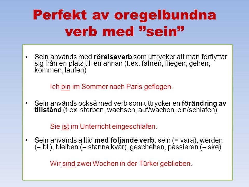 """Perfekt av oregelbundna verb med """"sein"""" Sein används med rörelseverb som uttrycker att man förflyttar sig från en plats till en annan (t.ex. fahren, f"""