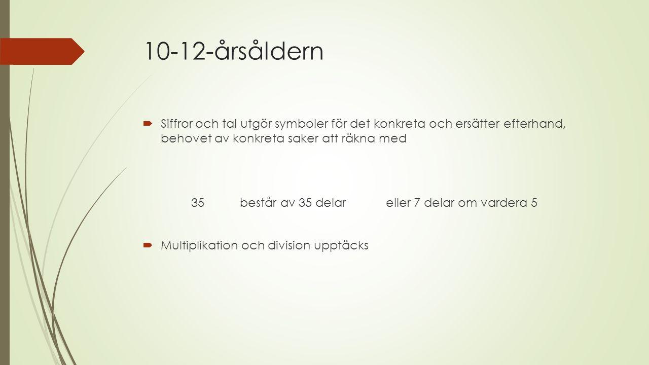 10-12-årsåldern  Siffror och tal utgör symboler för det konkreta och ersätter efterhand, behovet av konkreta saker att räkna med 35består av 35 delareller 7 delar om vardera 5  Multiplikation och division upptäcks