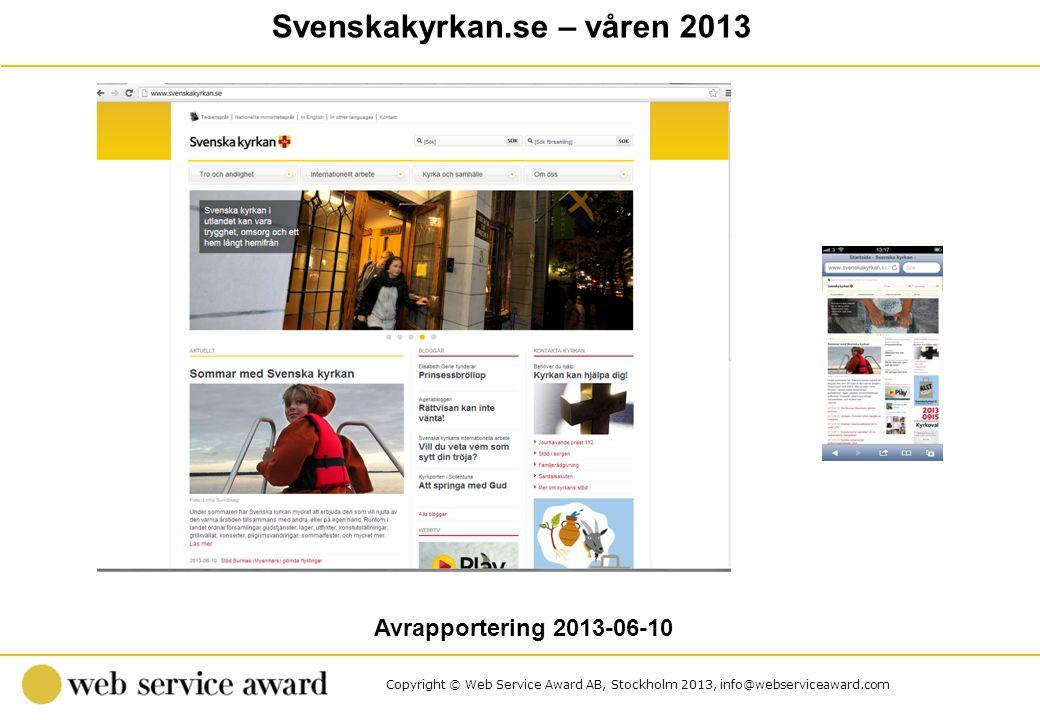 Copyright © Web Service Award AB, Stockholm 2013, info@webserviceaward.com Svenskakyrkan.se – våren 2013 Avrapportering 2013-06-10
