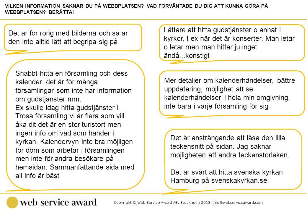 Copyright © Web Service Award AB, Stockholm 2013, info@webserviceaward.com Det är för rörig med bilderna och så är den inte alltid lätt att begripa si